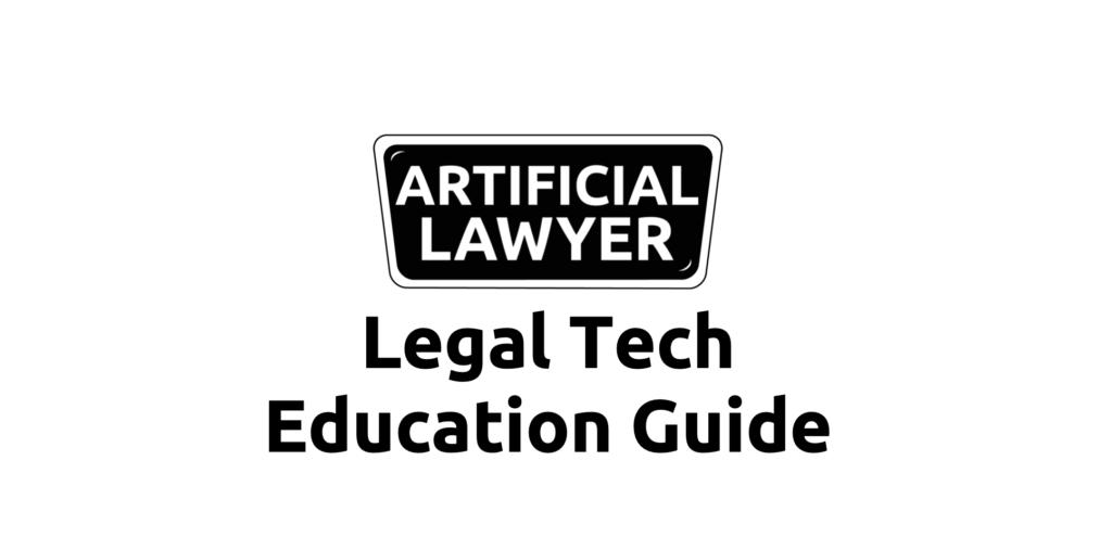 LEGAL TECH EDUCATION GUIDE – Artificial Lawyer
